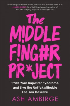 The middle finger project - trash your imposter syndrome and live the unf*ckwithable life you deserve