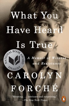 What You Have Heard Is True A Memoir of Witness and Resistance