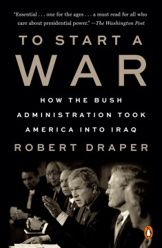 To Start a War How the Bush Administration Took America into Iraq