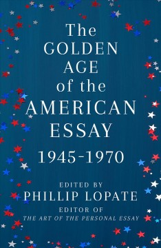 The golden age of the American essay - 1945-1970
