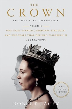 The crown - the official companion. Volume 2, Political scandal, personal struggle, and the years that defined Elizabeth II (1956-1977)