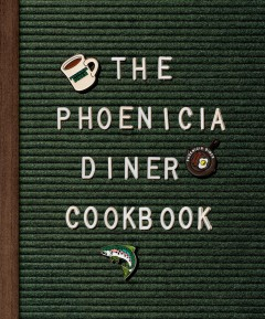 The Phoenicia Diner cookbook - dishes and dispatches from the Catskill Mountains