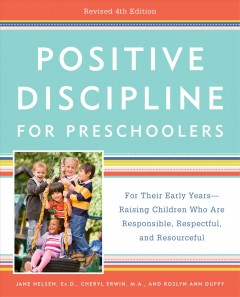 Positive discipline for preschoolers - for their early years--raising children who are responsible, respectful, and resourceful