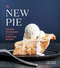 The new pie : modern techniques for the classic American dessert