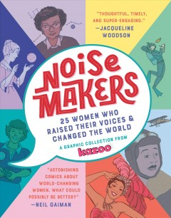 Noise Makers: 25 Women Who Raised Their Voices & Changed The World