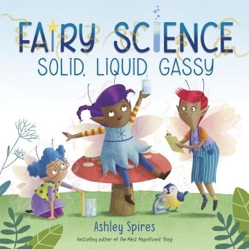 Fairy science - solid, liquid, gassy