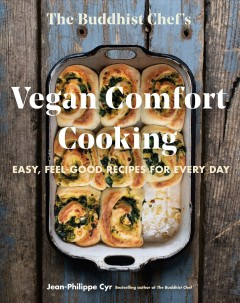 The Buddhist Chef's Vegan Comfort Cooking - Easy, Feel-Good Recipes for Every Day