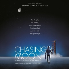 Chasing the moon - the people, the politics, and the promise that launched America into the space age