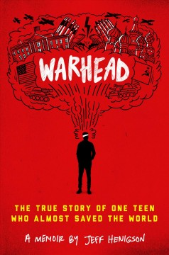 Warhead - the true story of one teen who almost saved the world