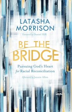 Be the bridge - pursuing God's heart for racial reconciliation