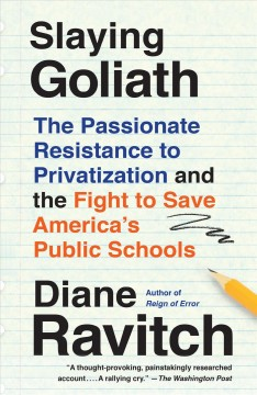 Slaying Goliath - the passionate resistance to privatization and the fight to save America's public schools
