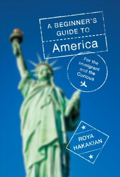 A beginner's guide to America - for the immigrant and the misinformed