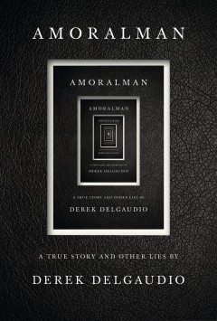 Amoralman - a true story and other lies