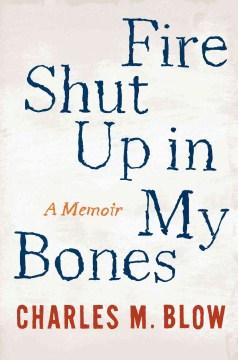 Fire Shut Up in My Bones: A Memoir