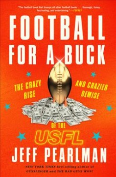 New adult nonfiction books monroe county public library indiana football for a buck the crazy rise and crazier demise of the usfl fandeluxe Choice Image