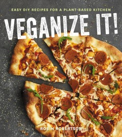 Veganize It!: Easy DIY Recipes for a Plant-Based Kitchen