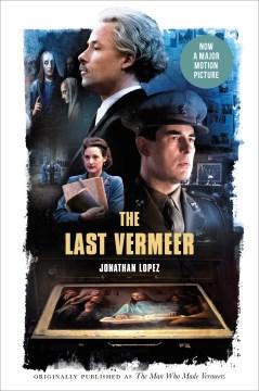 The Last Vermeer Unvarnishing the Legend of Master Forger Han van Meegeren