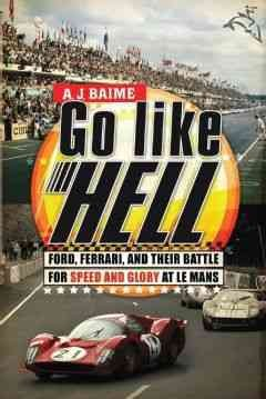 Go Like Hell Ford, Ferrari, and Their Battle for Speed and Glory at Le Mans