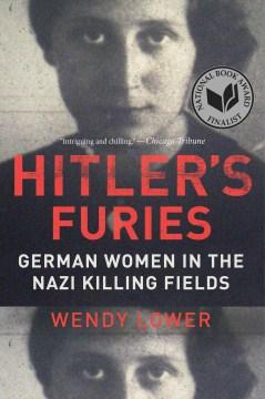 Hitler's Furies German Women in the Nazi Killing Fields