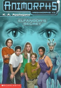 Animorphs. Megamorphs. 3, Elfangor's secret