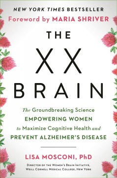 The XX brain - the groundbreaking science empowering women to maximize cognitive health and prevent Alzheimer's disease