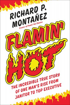 Flamin' hot - the incredible true story of one man's rise from janitor to top executive