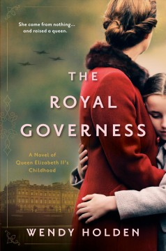 The royal governess - a novel of Queen Elizabeth II's childhood