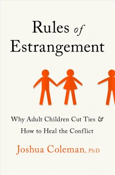 Rules of estrangement - why adult children cut ties and how to heal the conflict