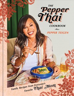 The pepper Thai cookbook - family recipes from everyone's favorite Thai mom