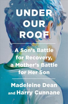 Under our roof - a son's battle for recovery, a mother's battle for her son