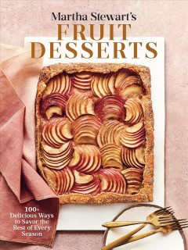Martha Stewart's Fruit Desserts - 100+ Delicious Ways to Savor the Best of Every Season- a Baking Book