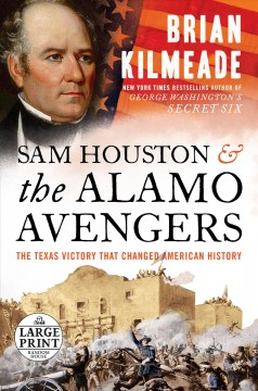 Sam Houston and the Alamo Avengers - the Texas victory that changed American history