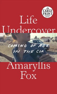 Life Undercover - Coming of Age in the CIA