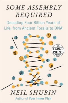 Some Assembly Required - Decoding Four Billion Years of Life, from Ancient Fossils to DNA