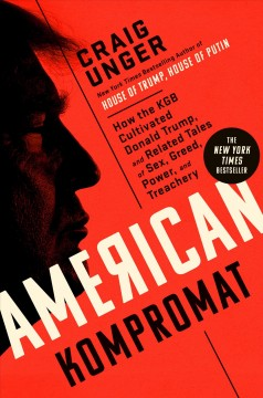 American kompromat - how the KGB cultivated Donald Trump, and related tales of sex, greed, power, and treachery