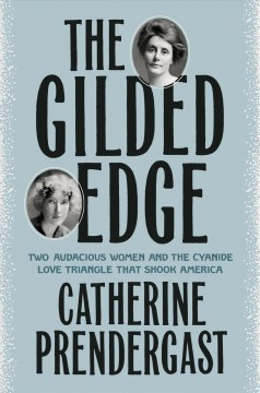 The gilded edge / Two Audacious Women and the Cyanide Love Triangle That Shook America