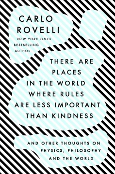 There Are Places in the World Where Rules Are Less Important Than Kindness - And Other Thoughts on Physics, Philosophy, and the World