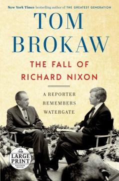 The Fall of Richard Nixon - A Reporter Remembers Watergate