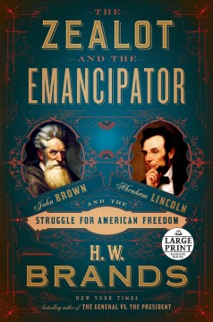 The Zealot and the Emancipator - John Brown, Abraham Lincoln, and the Struggle for American Freedom