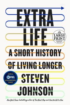 Extra Life - A Short History of Living Longer