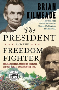The President and the Freedom Fighter - Abraham Lincoln, Frederick Douglass, and Their Battle to Save America's Soul