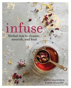 Infuse : herbal teas to cleanse, nourish, and heal