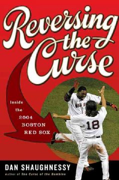 Reversing the curse : inside the 2004 Boston Red Sox