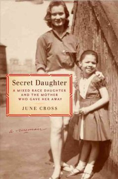 Secret daughter : a mixed-race daughter and the mother who gave her away