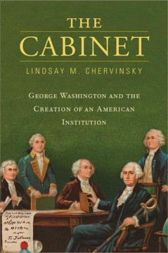The cabinet - George Washington and the creation of an American institution
