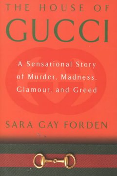 The house of Gucci - a sensational story of murder, madness, glamour, and greed