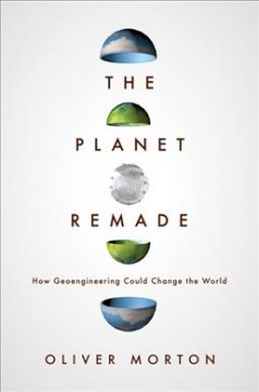 The Planet Remade: How Geoengineering Could Change the World