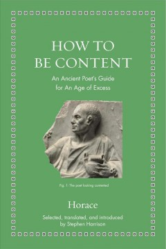 How to Be Content An Ancient Poet's Guide for an Age of Excess