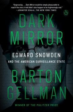 Dark Mirror Edward Snowden and the American Surveillance State
