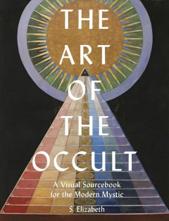 The Art of the Occult - A Visual Sourcebook for the Modern Mystic